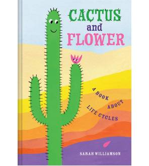 Cactus and Flower: A Book About Life Cycles