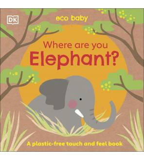 Where Are You Elephant?: A Plastic-Free Touch And Feel Book