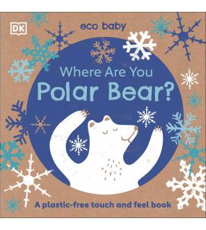 Where Are You Polar Bear?: A Plastic-Free Touch And Feel Book