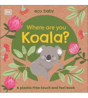 Where Are You Koala?: A Plastic-Free Touch And Feel Book