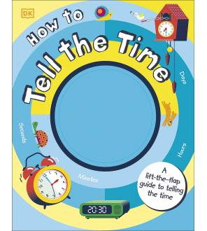 How To Tell The Time: A Lift-the-flap Guide To Telling The Time