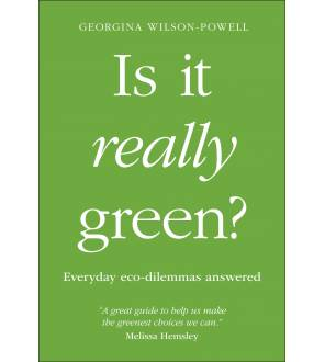 Is It Really Green?: Everyday Eco Dilemmas Answered