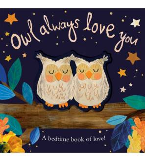 Owl Always Love You: A Bedtime Book Of Love
