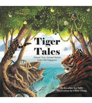 Tiger Tales: Almost True Animal Stories From Old Singapore