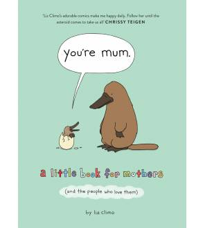 You're Mum: A Little Book For Mothers (And The People Who Love Them)